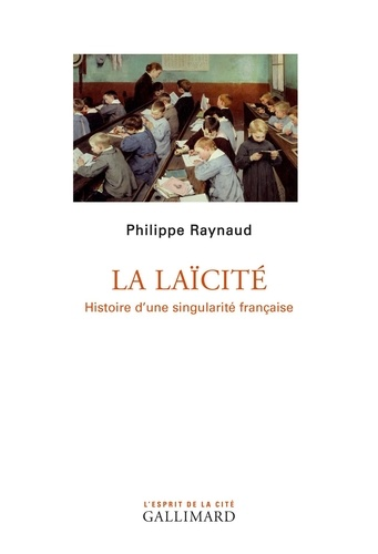 Philippe Raynaud - La laïcité - Histoire d'une singularité française.