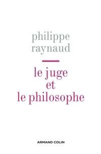 Philippe Raynaud - Le juge et le philosophe - Essais sur le nouvel âge du droit.
