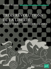 Philippe Raynaud - Trois révolutions de la liberté - Angleterre, Amérique, France.