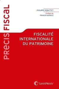 Philippe Rebattet - Fiscalité internationale du patrimoine.