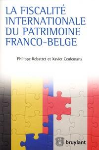 Philippe Rebattet et Xavier Ceulemans - La fiscalité internationale du patrimoine franco-belge.