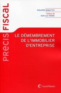 Philippe Rebattet - Le démembrement de l'immobilier d'entreprise.