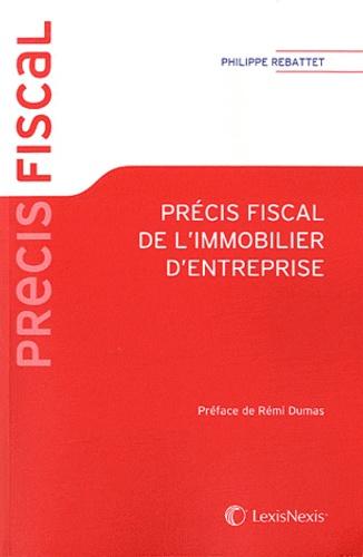 Philippe Rebattet - Précis fiscal de l'immobilier d'entreprise.