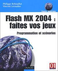Philippe Rebouillat et Vincent Leroudier - Flash MX 2004 : faites vos jeux - Programmation et scénarios.