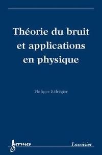 Philippe Réfrégier - Théorie du bruit et applications en physique.
