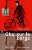 Philippe Régibier - UBU SUR LA BERGE. - Alfred Jarry à Corbeil (1898-1907).