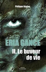 Philippe Regior - Eria Gance Tome 2 : Le buveur de vie.