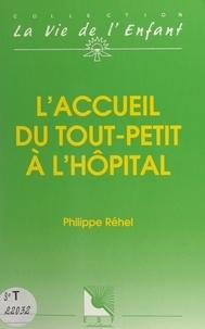 Philippe Réhel et Michel Odièvre - L'accueil du tout-petit à l'hôpital.
