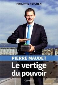 Philippe Reichen - Pierre Maudet, le vertige du pouvoir.