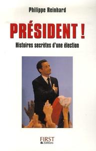 Philippe Reinhard - Président ! - Histoires secrètes d'une élection.