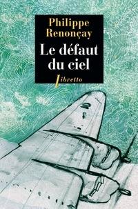 Philippe Renonçay - Le défaut du ciel.