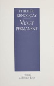 Philippe Renonçay - Violet permanent.