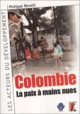 Philippe Revelli - Colombie : la paix à mains nues.