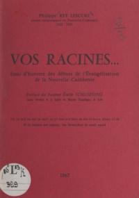 Philippe Rey Lescure et Emile Schloesing - Vos racines - Essai d'histoire des débuts de l'évangélisation de la Nouvelle-Calédonie.