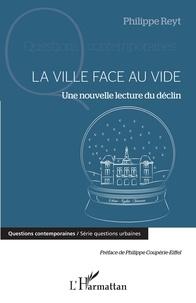 Philippe Reyt - La ville face au vide - Une nouvelle lecture du déclin.