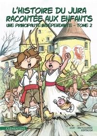 Philippe Riat et Michel Espinosa - L'histoire du Jura racontée aux enfants Tome 2 : Une principauté indépendante.