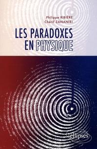Philippe Ribière et Chérif Zananiri - Les paradoxes en physique.