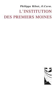 L'institution des premiers moines - Philippe Ribot |