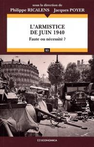 Philippe Ricalens et Jacques Poyer - L'armistice de juin 1940 - Faute ou nécessité ?.