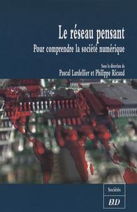 Philippe Ricaud et Pascal Lardellier - Le réseau pensant - Pour comprendre la société numérique.
