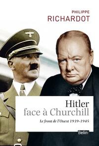 Philippe Richardot - Hitler face à Churchill - Le front de l'Ouest 1939-1945.