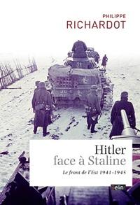 Philippe Richardot - Hitler face à Staline - Le front de l'Est (1941-1945).