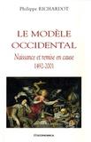Philippe Richardot - Le modèle occidental - Naissance et remise en cause 1492-2001.