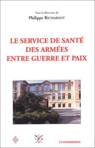 Philippe Richardot - Le service de santé des armées entre guerre et paix.