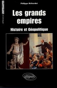 Philippe Richardot - Les grands empires - Histoire et géopolitique.