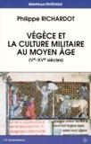 Philippe Richardot - Végèce et la culture militaire au Moyen âge - Ve-XVe siècles.
