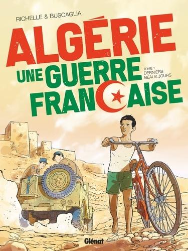 Philippe Richelle et Alfio Buscaglia - Algérie, une guerre française Tome 1 : Derniers beaux jours.