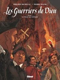 Philippe Richelle et Pierre Wachs - Les Guerriers de Dieu Tome 1 : la Chasse aux hérétiques.