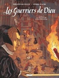 Philippe Richelle et Pierre Wachs - Les Guerriers de Dieu Tome 5 : Le Massacre de la Saint-Barthélémy.