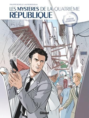 Philippe Richelle et Alfio Buscaglia - Les mystères de la Quatrième République Tome 5 : Opération résurrection.