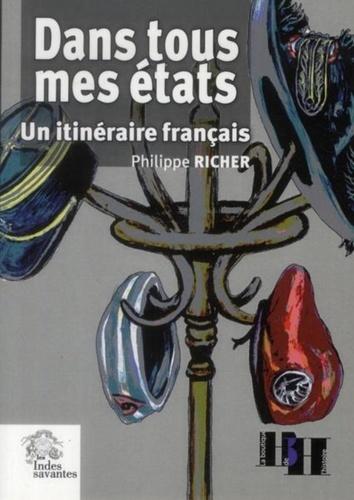 Philippe Richer - Dans tous mes états - Un itinéraire français.