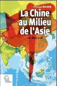 Philippe Richer - La Chine au milieu de l'Asie - De Mao à Xi.