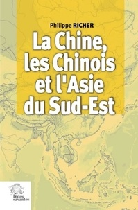 Philippe Richer - La Chine, les Chinois et l'Asie du Sud-Est.