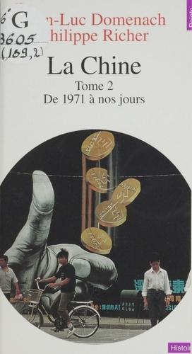 LA CHINE. Tome 2, De 1971 à nos jours