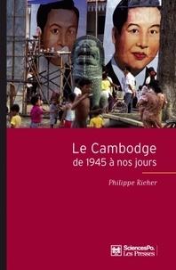 Philippe Richer - Le Cambodge de 1945 à nos jours.