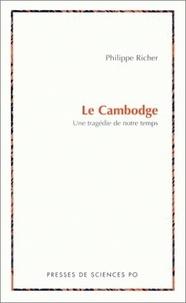 Philippe Richer - Le Cambodge. - Une tragédie de notre temps.