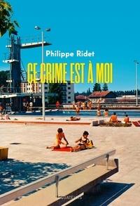 Téléchargement ebook gratuit pour tablette Android Ce crime est à moi par Philippe Ridet (Litterature Francaise) RTF