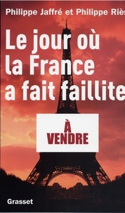 Philippe Riès et Philippe Jaffré - Le jour où la France a fait faillite.