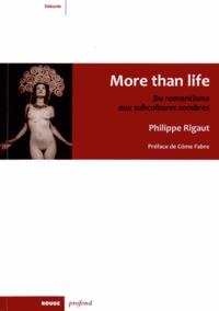 Philippe Rigaut - More than life - Du romantisme aux subcultures sombres.