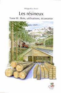 Les résineux- Tome 3, Bois, utilisations, économie - Philippe Riou-Nivert | Showmesound.org