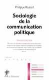 Philippe Riutort - Sociologie de la communication politique.