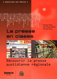 Philippe Rivet et Dominique Patard - La presse en classe - Découvrir la presse quotidienne régionale.