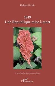 Philippe Riviale - 1849 - Une République mise à mort.