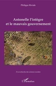 Philippe Riviale - Antonelle l'intègre et le mauvais gouvernement.