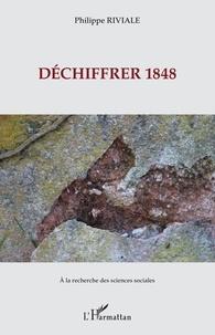 Philippe Riviale - Déchiffrer 1848.