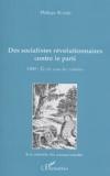 Philippe Riviale - Des socialistes révolutionnaires contre le parti - 1900 : Ecrits sous les cendres.